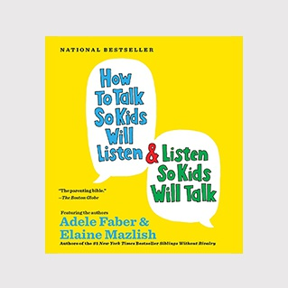 How to talk so kids will listen, and listen so kids will talk
