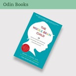 The Whole Brain Child: 12 revolutionary strategies to nurture your child's developing mind, survive everyday parenting struggles, and help your family thrive